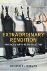 Extraordinary Rendition: American Writers on Palestine Cover Image