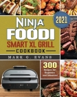 Ninja Foodi Smart XL Grill Cookbook 2021: 300 Recipes for Beginners and Advanced Cover Image