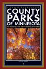 County Parks of Minnesota: 300 Parks You Can Visit Featuring 25 Favorites Cover Image