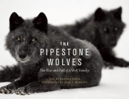 The Pipestone Wolves: The Rise and Fall of a Wolf Family Cover Image