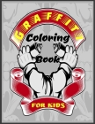 Graffiti Coloring Book For Kids: Ages 4-8, 8-12, Boys And Girls, 60 Images Graffiti Street Art For Coloring Relaxation Cover Image