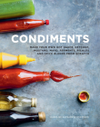 Condiments: Make your own hot sauce, ketchup, mustard, mayo, ferments, pickles and spice blends from scratch Cover Image