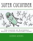 Super Cucumber: The Legend of Blackhole Bessie: A Super Vegetable Story Cover Image