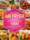 The Ultimate Air Fryer Cookbook For Beginners: 1000 Easy and Affordable Air Fryer Recipes for Smart People on a Budget Cover Image