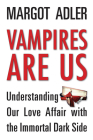 Vampires Are Us: Understanding Our Love Affair with the Immortal Dark Side Cover Image