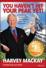 You Haven't Hit Your Peak Yet!: Uncommon Wisdom for Unleashing Your Full Potential Cover Image