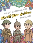 Fun Cute And Stress Relieving World War Soldiers Coloring Book: Find Relaxation And Mindfulness with Stress Relieving Color Pages Made of Beautiful Bl Cover Image