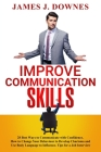 Improve Communication Skills: 28 Best Ways to Communicate with Confidence. How to Change Your Behaviour to Develop Charisma and Use Body Language to Cover Image