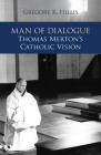 Man of Dialogue: Thomas Merton's Catholic Vision Cover Image