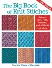 The Big Book of Knit Stitches: Cables, Lace, Ribs, Textures, and a Whole Lot More Cover Image