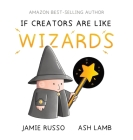 If Creators Are Like Wizards Cover Image