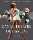 Dance Theatre of Harlem: A History, A Movement, A Celebration Cover Image