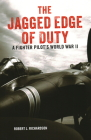 The Jagged Edge of Duty: A Fighter Pilot's World War II Cover Image