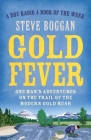 Gold Fever: One Man's Adventures on the Trail of the Modern Gold Rush Cover Image