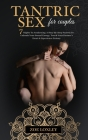 Tantric Sex for Couples: The 7 Nights To Awakening. A Step-By-Step Process To Unleash Your Sexual Energy, Touch Your Partner's Heart & Experien Cover Image