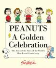Peanuts: A Golden Celebration: The Art and the Story of the World's Best-Loved Comic Strip Cover Image