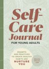 Self-Care Journal for Young Adults: Prompts and Practices to Create Healthy Habits and Nurture You Cover Image