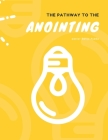 The Pathway to the Anoiting: divinity manifesting in humanity Cover Image