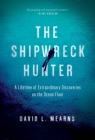 The Shipwreck Hunter: A Lifetime of Extraordinary Discoveries on the Ocean Floor Cover Image
