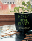 Making More Plants: The Science, Art, and Joy of Propagation Cover Image