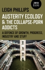 Austerity Ecology & the Collapse-Porn Addicts: A Defence of Growth, Progress, Industry and Stuff Cover Image