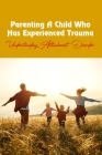 Parenting A Child Who Has Experienced Trauma: Understanding Attachment Disorder: Discipline Training For Foster Parents Cover Image