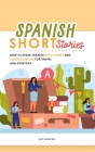 Spanish Short Stories: How to speak Spanish with Stories and Conversations for Travel and Everyday Cover Image