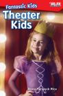 Fantastic Kids: Theater Kids (Exploring Reading) Cover Image
