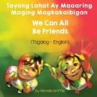 We Can All Be Friends (Tagalog-English) Tayong Lahat ay Maaaring Maging Magkakaibigan Cover Image