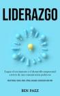 Liderazgo: Lograr el crecimiento y el desarrollo empresarial a través de una comunicación poderosa (Hazte famoso, inspira, lidera Cover Image