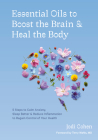Essential Oils to Boost the Brain and Heal the Body: 5 Steps to Calm Anxiety, Sleep Better, and Reduce Inflammation to Regain Control of Your Health Cover Image