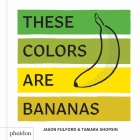 These Colors Are Bananas: Published in association with the Whitney Museum of American Art Cover Image