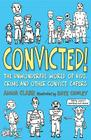 Convicted!: The Unwonderful World of Kids, Crims and Other Convict Capers Cover Image