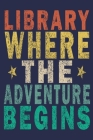 Library Where The Adventure Begins: Funny Vintage Librarian Reading Journal Gift Cover Image