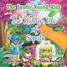 The Snotty Nosed Kids: And The Hidden Isle of Sepalo Cover Image