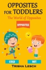 Opposites for Toddlers: The World of Opposites Cover Image