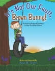 It's Not Our Fault, Brown Bunny: A Child's Story of Divorce in the Christian Home Cover Image