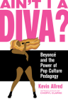 Ain't I a Diva?: Beyoncé and the Power of Pop Culture Pedagogy Cover Image