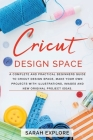 Cricut Design Space: A Complete and Practical Beginners Guide to Cricut Design Space, Make Your Own Projects with Illustrations, Images and Cover Image