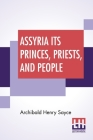 Assyria Its Princes, Priests, And People Cover Image
