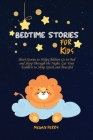 Bedtime Stories for Kids: Short Stories to Help Children Go to Bed and Sleep Through the Night. Get Your Toddlers to Sleep Quick and Peaceful Cover Image