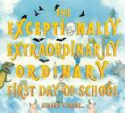 The Exceptionally, Extraordinarily Ordinary First Day of School Cover Image
