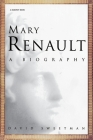 Mary Renault: A Biography Cover Image