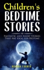 Children's Bedtime Stories: Fantastic and Short Stories That Are Ideal for Bedtime Cover Image