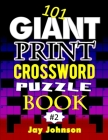 101 Giant Print CROSSWORD Puzzle Book: A Unique Jumbo Print Crossword Puzzle Book For Seniors With Easy-To-Read Crossword Puzzles For Adults In An Ext Cover Image