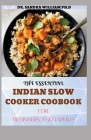 The Essential Indian Slow Cooker Coobook for Beginners: 80+ Easy, Delicious And Authentic Recipes Cover Image