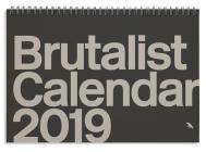 Brutalist Calendar 2019: Limited Edition Monthly Calendar Celebrating Brutalist Architecture Cover Image
