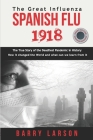 SPANISH FLU 1918 The Great Influenza: The True Story of the Deadliest Pandemic in History, how it changed the World and what can we learn from it ( SH Cover Image