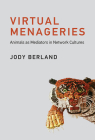 Virtual Menageries: Animals as Mediators in Network Cultures (Leonardo Book) Cover Image