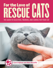 For the Love of Rescue Cats: The Complete Guide to Selecting, Training, and Caring for Your Cat Cover Image